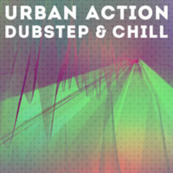 URBAN ACTION, DUBSTEP AND CHILL