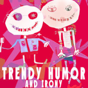 TRENDY HUMOR AND IRONY