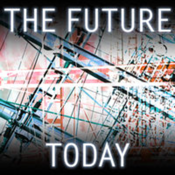 THE FUTURE TODAY