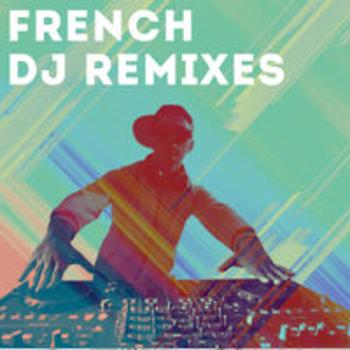 FRENCH DJ REMIXES