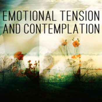EMOTIONAL TENSION AND CONTEMPLATION