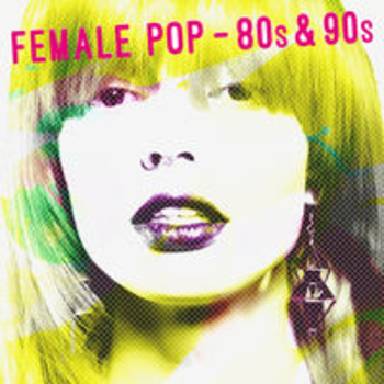 FEMALE POP - 80s and 90s