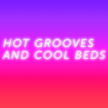 HOT GROOVES AND COOL BEDS