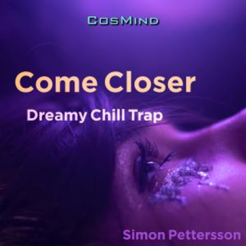 Come Closer - Dreamy Chill Trap