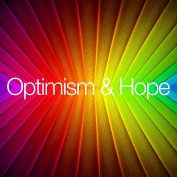 Optimism & Hope