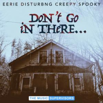Don't Go In There (Creepy & Eerie)