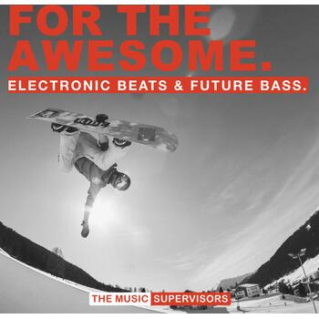 For The Awesome (Electronic Beats and Future Bass)