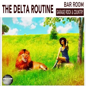 The Delta Routine Bar Room Garage Rock and Country