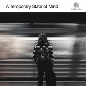 A Temporary State of Mind