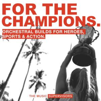 For The Champions (Orchestral Builds for Heroes, Sports & Action)
