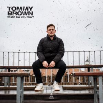 TOMMY BROWN - What Do You Say?