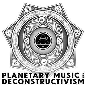 Planetary Music And Deconstructivism