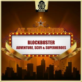 At The Movies - Blockbuster - Adventure, SciFi & Superheroes